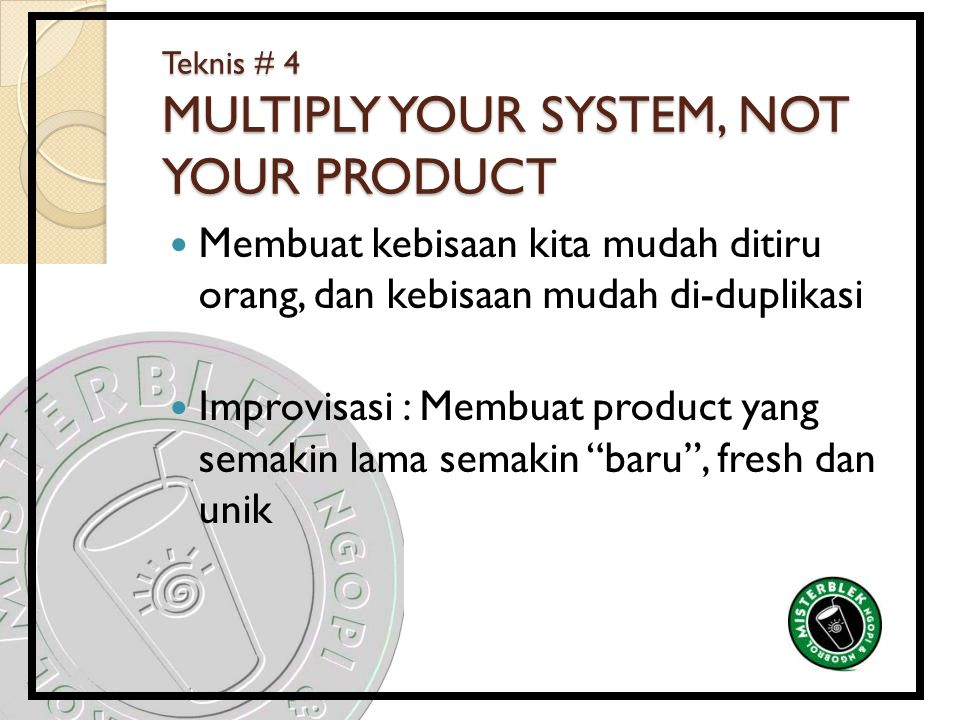 Teknis # 4 MULTIPLY YOUR SYSTEM, NOT YOUR PRODUCT