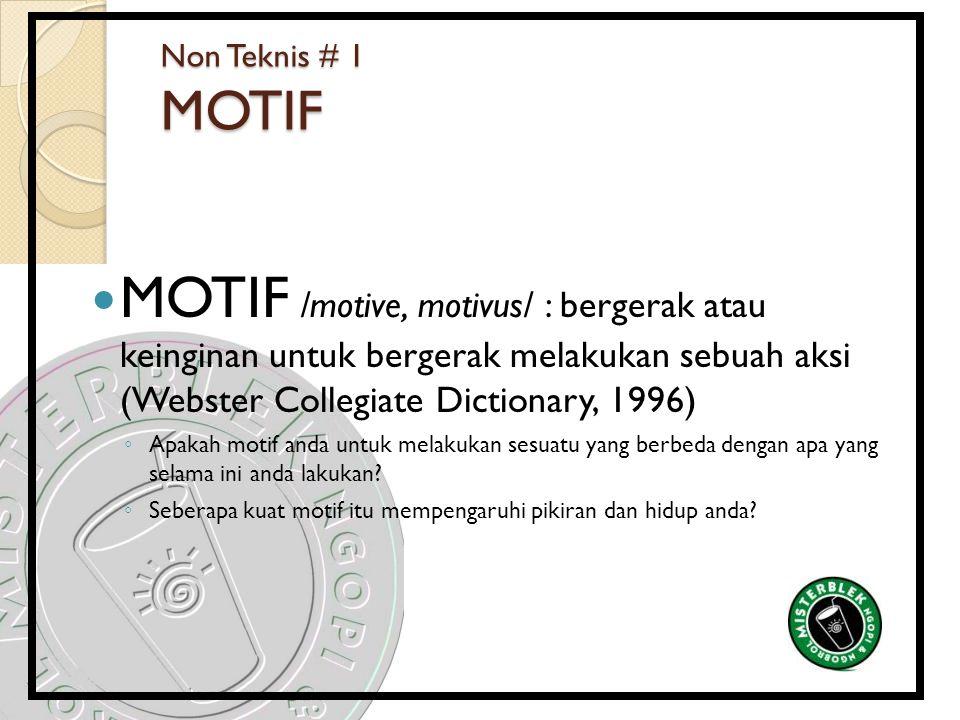 Non Teknis # 1 MOTIF MOTIF /motive, motivus/ : bergerak atau keinginan untuk bergerak melakukan sebuah aksi (Webster Collegiate Dictionary, 1996)