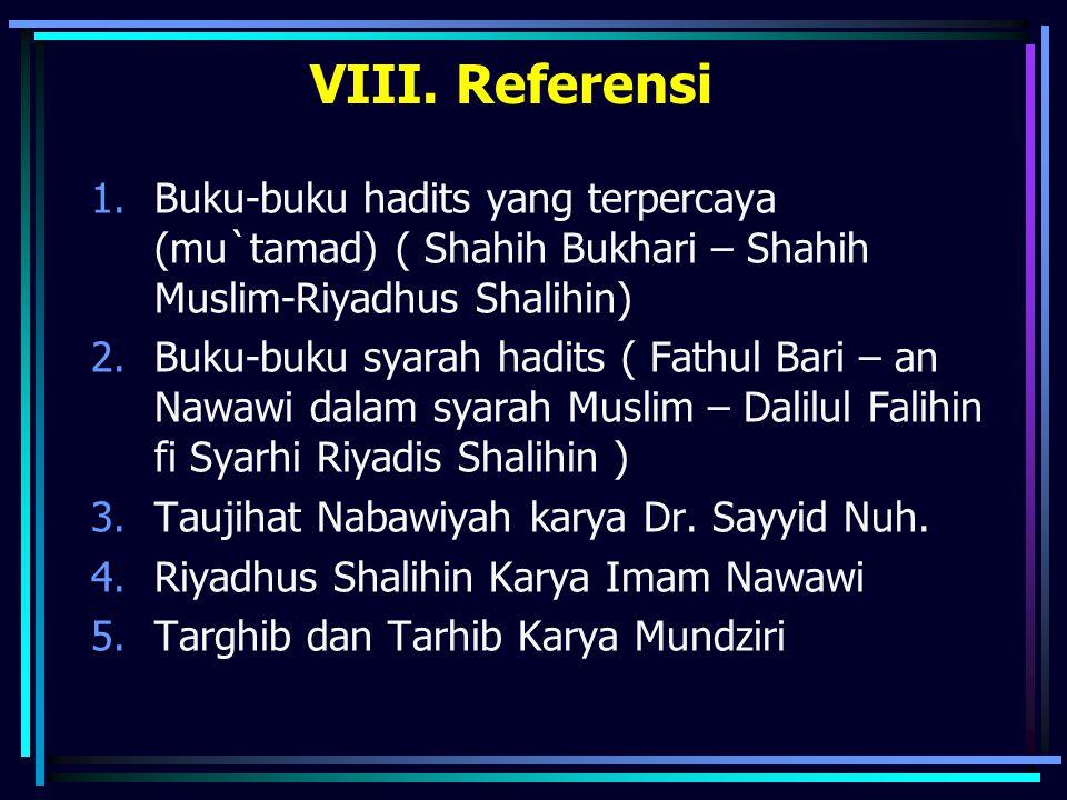 VIII. Referensi Buku-buku hadits yang terpercaya (mu`tamad) ( Shahih Bukhari – Shahih Muslim-Riyadhus Shalihin)