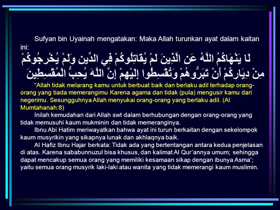 Sufyan bin Uyainah mengatakan: Maka Allah turunkan ayat dalam kaitan ini:
