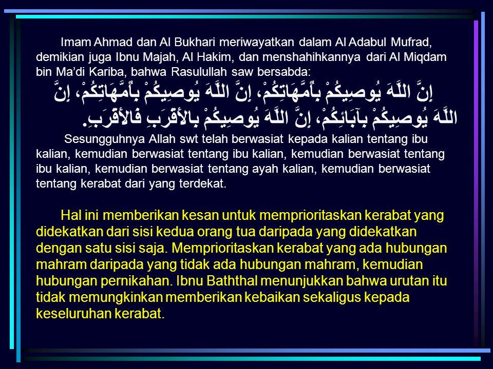 Imam Ahmad dan Al Bukhari meriwayatkan dalam Al Adabul Mufrad, demikian juga Ibnu Majah, Al Hakim, dan menshahihkannya dari Al Miqdam bin Ma'di Kariba, bahwa Rasulullah saw bersabda: