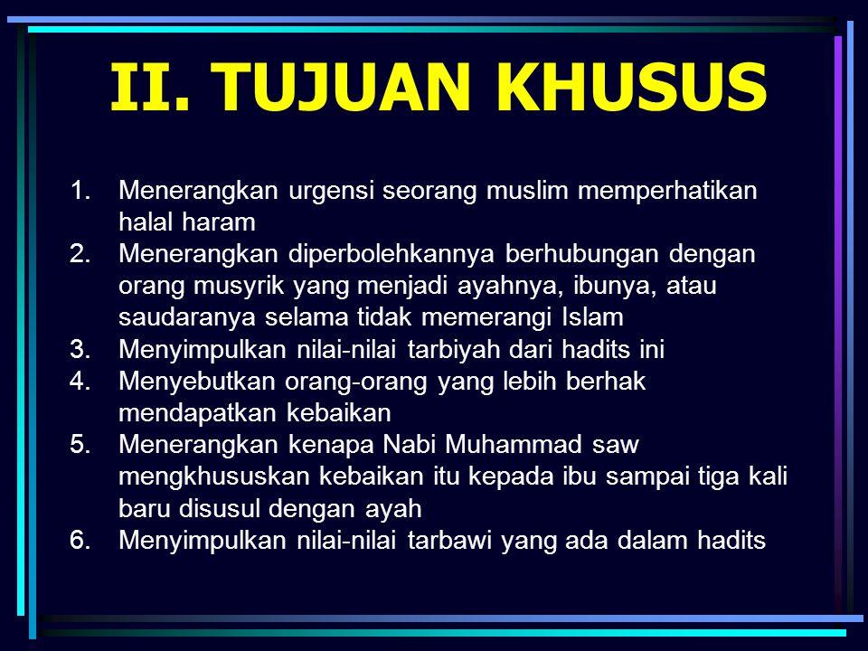 II. TUJUAN KHUSUS Menerangkan urgensi seorang muslim memperhatikan halal haram.