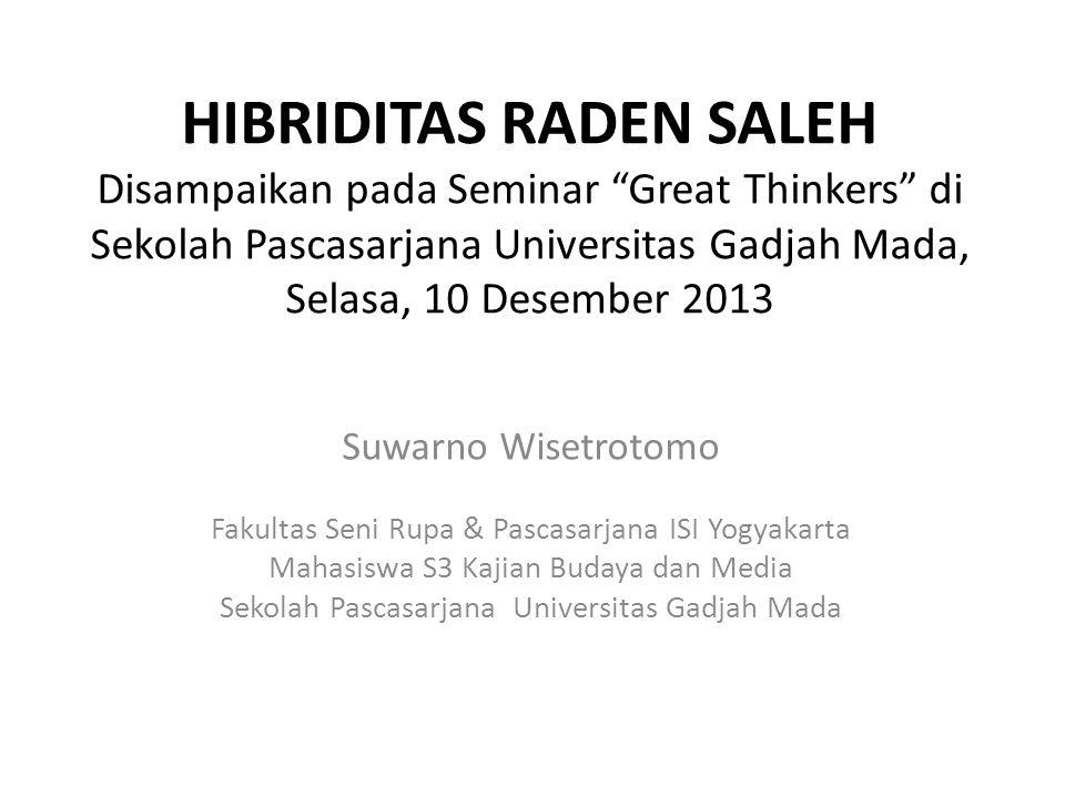 HIBRIDITAS RADEN SALEH Disampaikan pada Seminar Great Thinkers di Sekolah Pascasarjana Universitas Gadjah Mada, Selasa, 10 Desember 2013