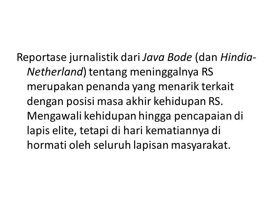 Reportase jurnalistik dari Java Bode (dan Hindia-Netherland) tentang meninggalnya RS merupakan penanda yang menarik terkait dengan posisi masa akhir kehidupan RS.