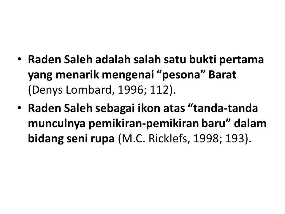 Raden Saleh adalah salah satu bukti pertama yang menarik mengenai pesona Barat (Denys Lombard, 1996; 112).
