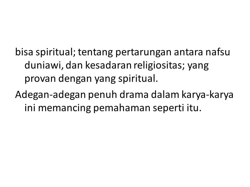 bisa spiritual; tentang pertarungan antara nafsu duniawi, dan kesadaran religiositas; yang provan dengan yang spiritual.
