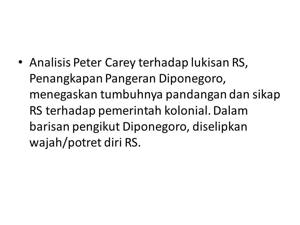 Analisis Peter Carey terhadap lukisan RS, Penangkapan Pangeran Diponegoro, menegaskan tumbuhnya pandangan dan sikap RS terhadap pemerintah kolonial.