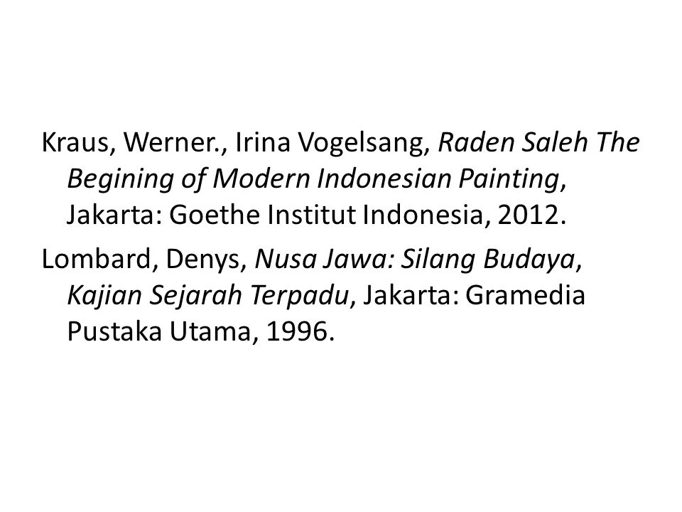 Kraus, Werner., Irina Vogelsang, Raden Saleh The Begining of Modern Indonesian Painting, Jakarta: Goethe Institut Indonesia, 2012.