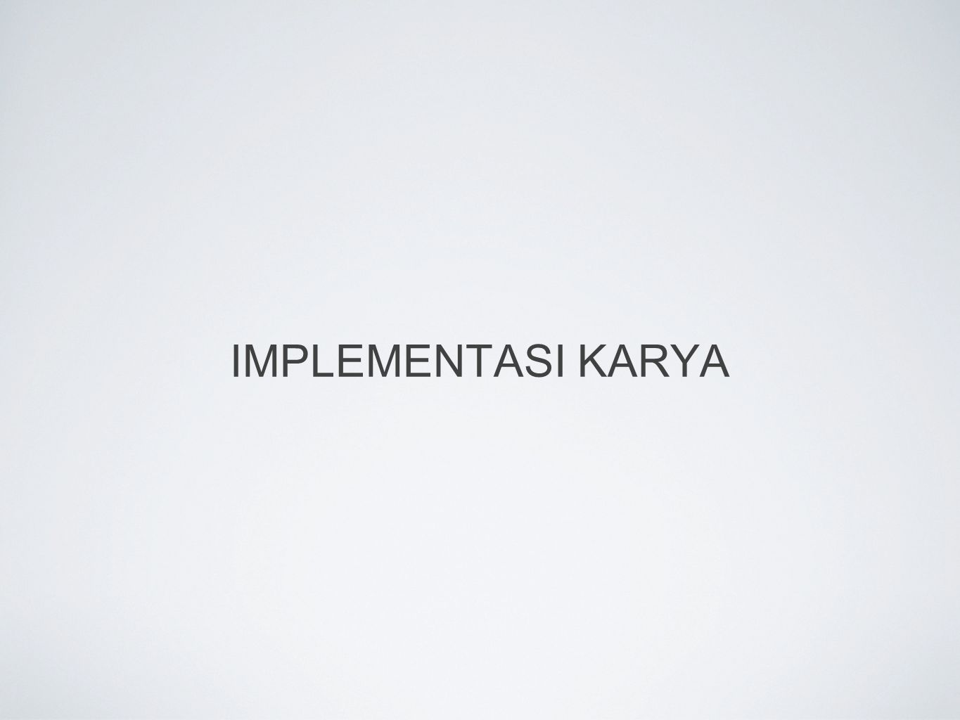 IMPLEMENTASI KARYA