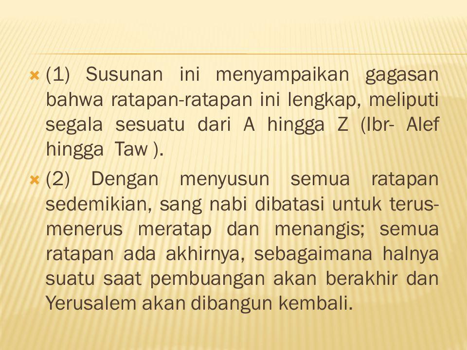 (1) Susunan ini menyampaikan gagasan bahwa ratapan-ratapan ini lengkap, meliputi segala sesuatu dari A hingga Z (Ibr- Alef hingga Taw ).