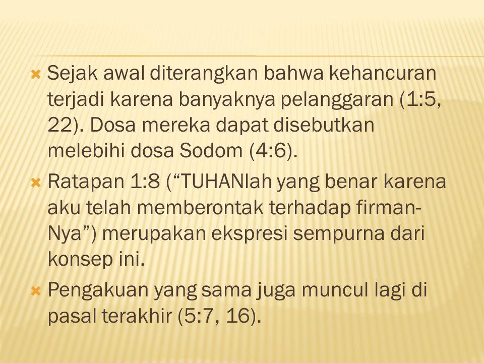 Sejak awal diterangkan bahwa kehancuran terjadi karena banyaknya pelanggaran (1:5, 22). Dosa mereka dapat disebutkan melebihi dosa Sodom (4:6).