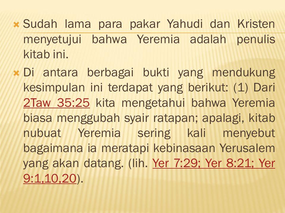 Sudah lama para pakar Yahudi dan Kristen menyetujui bahwa Yeremia adalah penulis kitab ini.