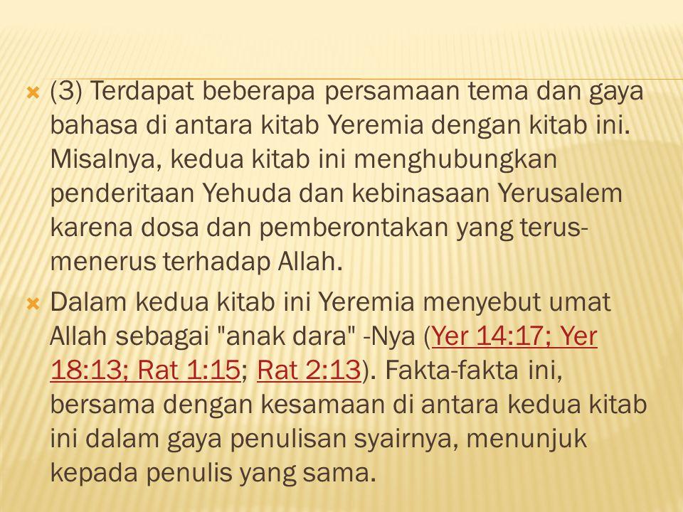 (3) Terdapat beberapa persamaan tema dan gaya bahasa di antara kitab Yeremia dengan kitab ini. Misalnya, kedua kitab ini menghubungkan penderitaan Yehuda dan kebinasaan Yerusalem karena dosa dan pemberontakan yang terus-menerus terhadap Allah.