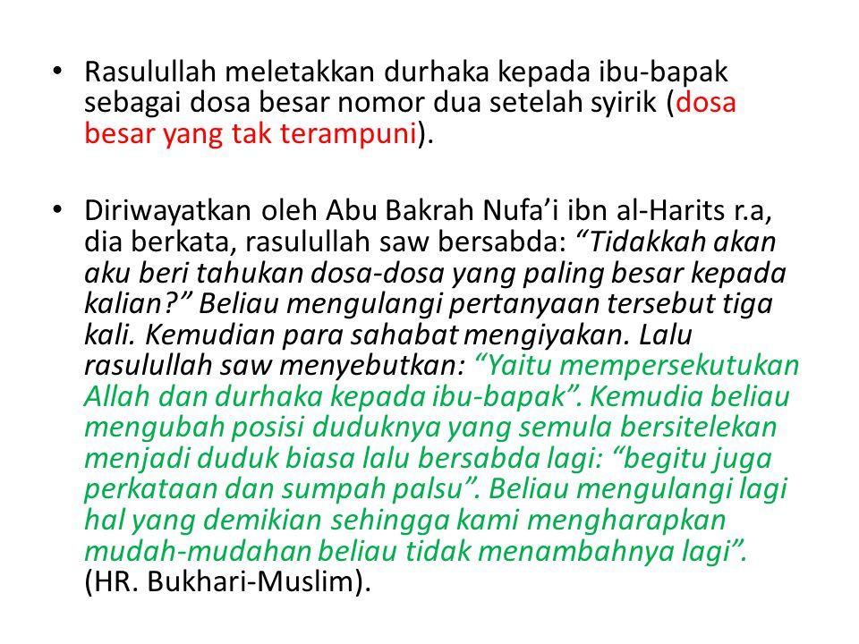 Rasulullah meletakkan durhaka kepada ibu-bapak sebagai dosa besar nomor dua setelah syirik (dosa besar yang tak terampuni).