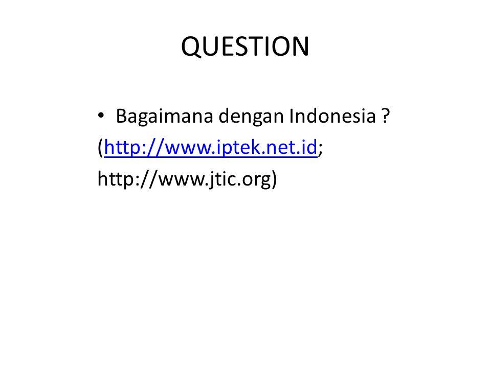 QUESTION Bagaimana dengan Indonesia (http://www.iptek.net.id;