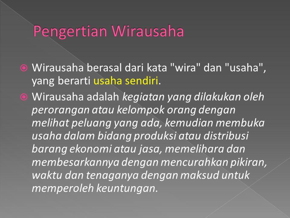 Pengertian Wirausaha Wirausaha berasal dari kata wira dan usaha , yang berarti usaha sendiri.