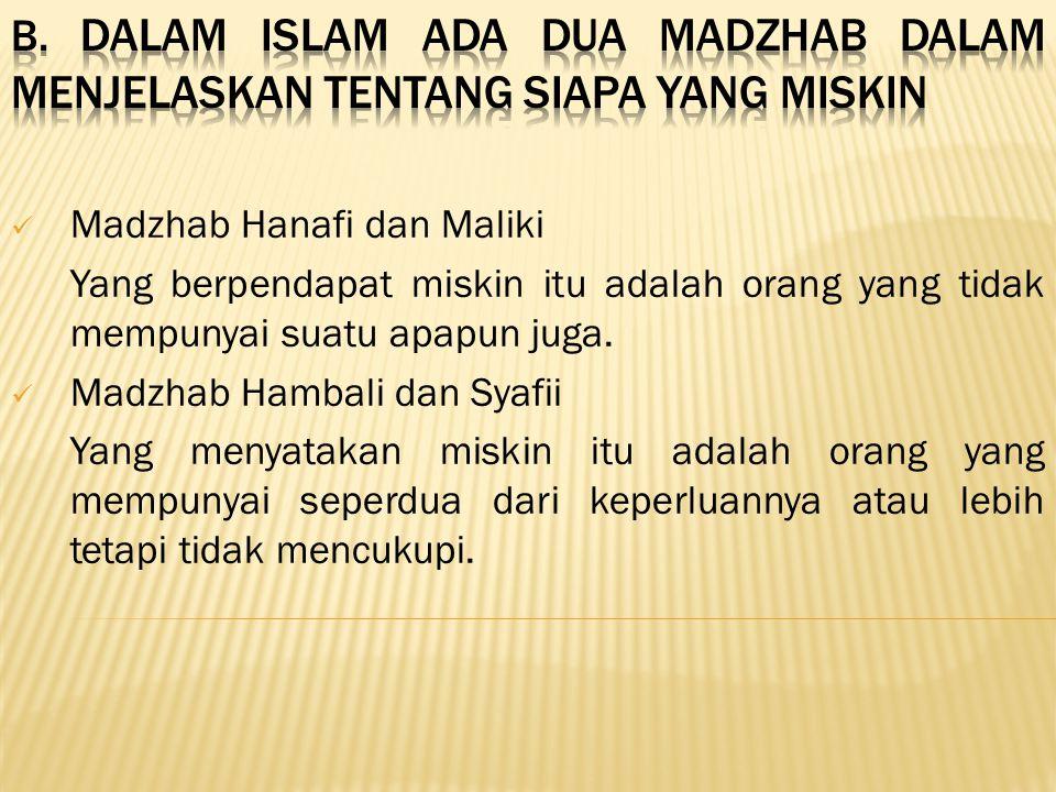B. Dalam islam ada dua madzhab dalam menjelaskan tentang siapa yang miskin