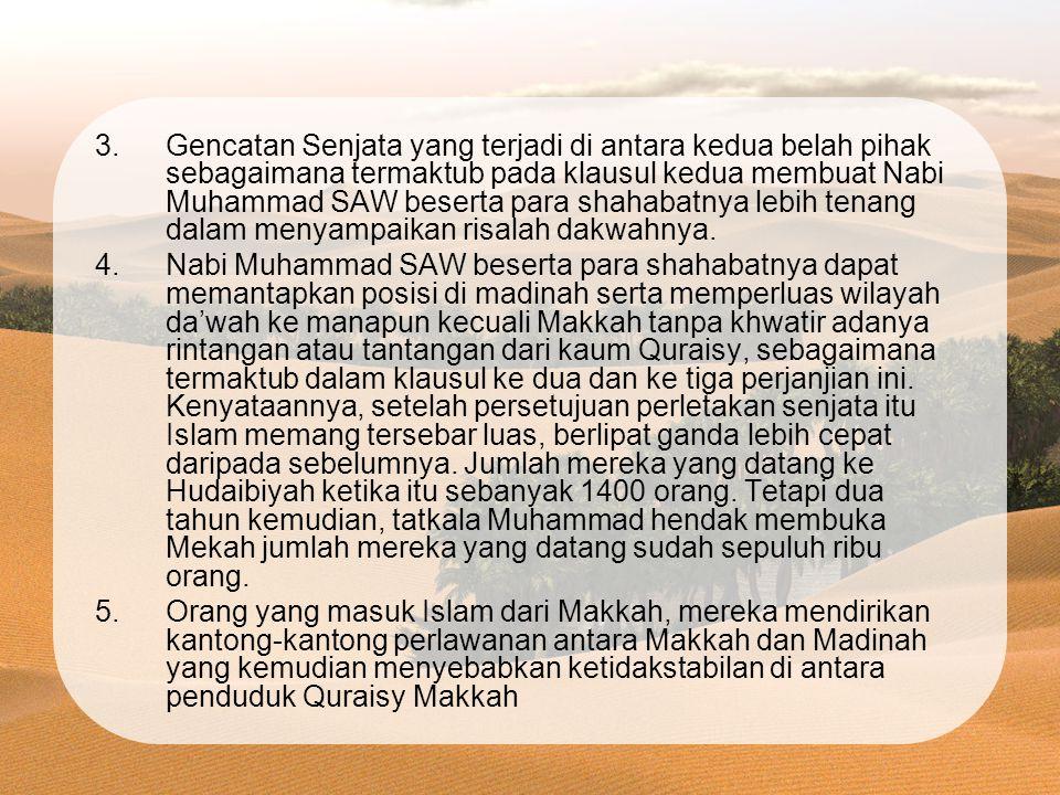 Gencatan Senjata yang terjadi di antara kedua belah pihak sebagaimana termaktub pada klausul kedua membuat Nabi Muhammad SAW beserta para shahabatnya lebih tenang dalam menyampaikan risalah dakwahnya.