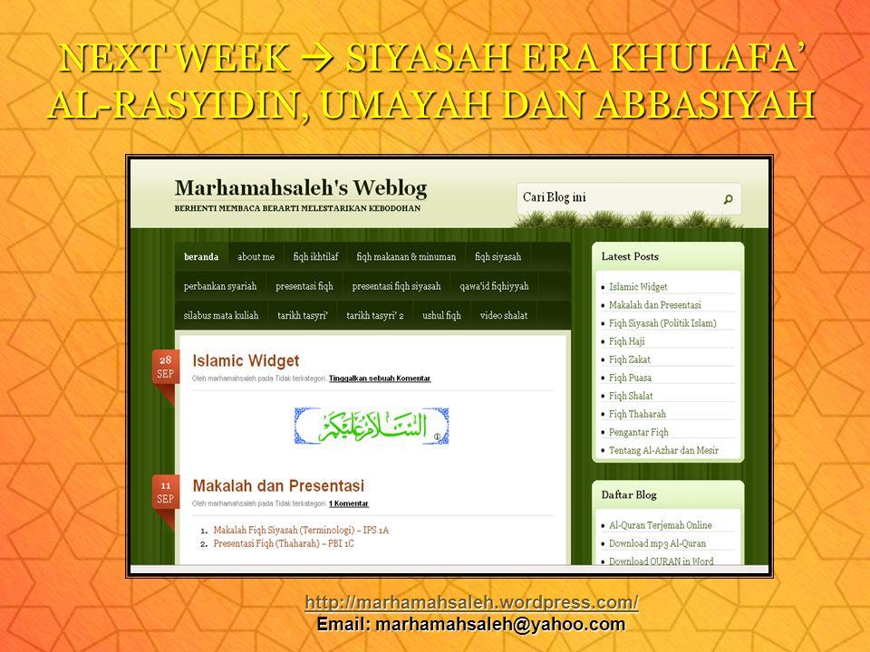 NEXT WEEK  SIYASAH ERA KHULAFA' AL-RASYIDIN, UMAYAH DAN ABBASIYAH