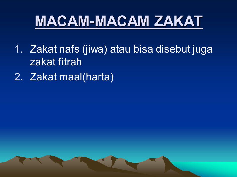 MACAM-MACAM ZAKAT Zakat nafs (jiwa) atau bisa disebut juga zakat fitrah Zakat maal(harta)