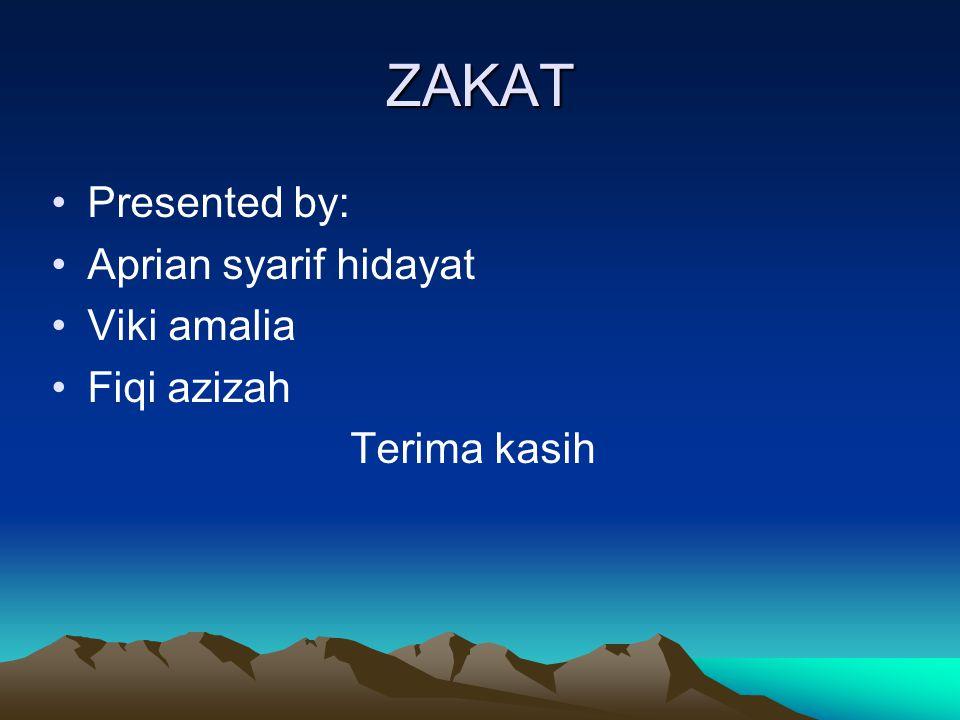 ZAKAT Presented by: Aprian syarif hidayat Viki amalia Fiqi azizah