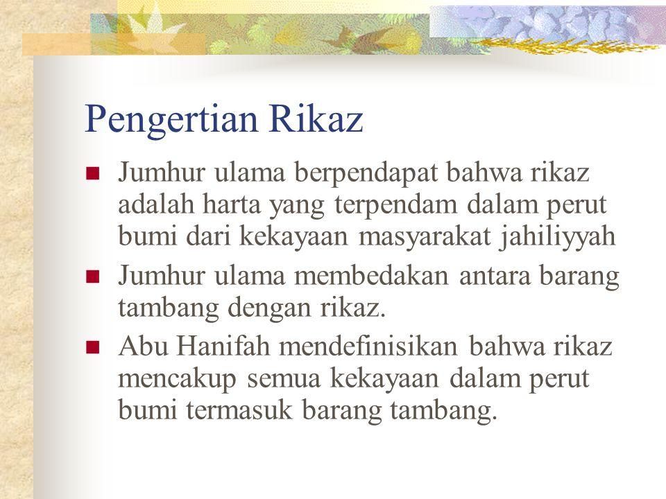 Pengertian Rikaz Jumhur ulama berpendapat bahwa rikaz adalah harta yang terpendam dalam perut bumi dari kekayaan masyarakat jahiliyyah.
