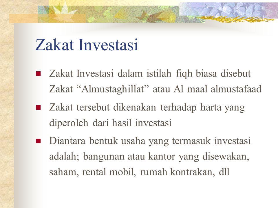 Zakat Investasi Zakat Investasi dalam istilah fiqh biasa disebut Zakat Almustaghillat atau Al maal almustafaad.