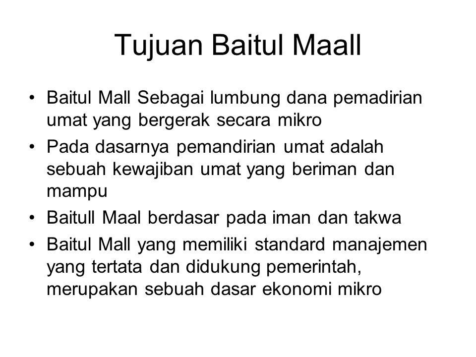 Tujuan Baitul Maall Baitul Mall Sebagai lumbung dana pemadirian umat yang bergerak secara mikro.