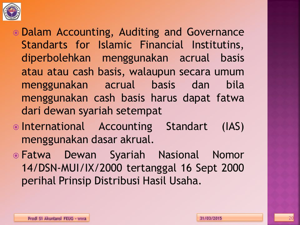 International Accounting Standart (IAS) menggunakan dasar akrual.