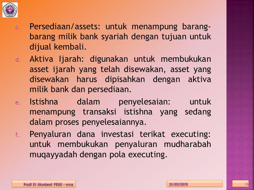 Persediaan/assets: untuk menampung barang- barang milik bank syariah dengan tujuan untuk dijual kembali.