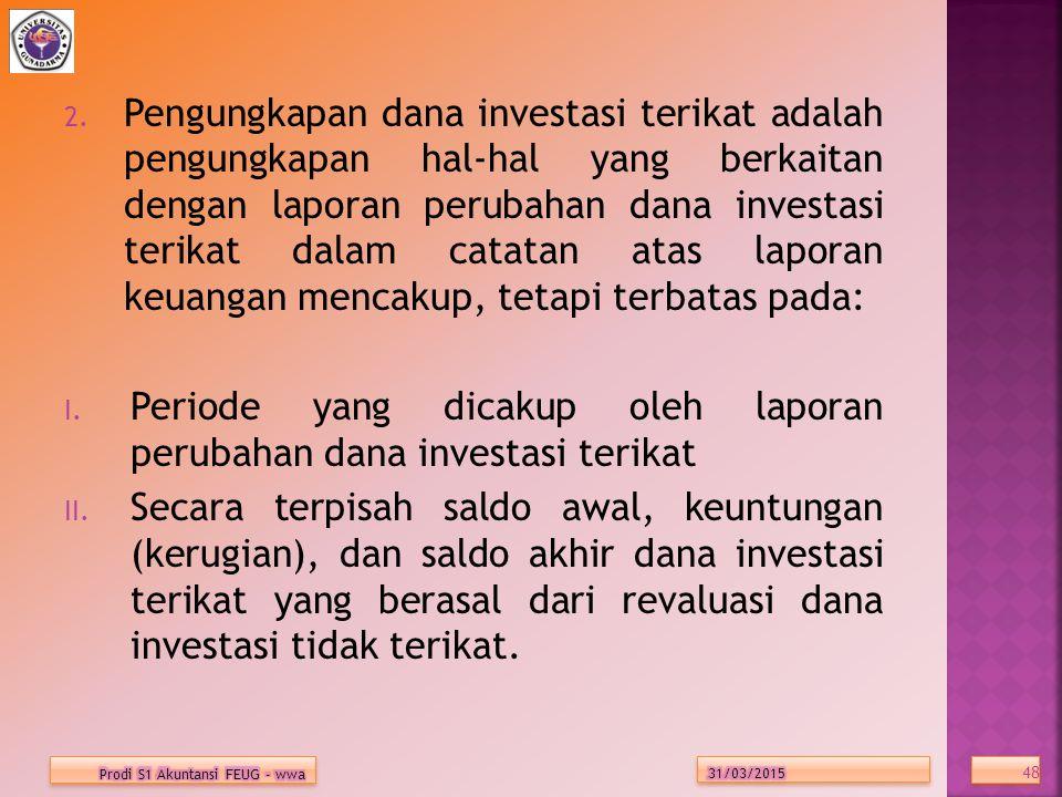 Periode yang dicakup oleh laporan perubahan dana investasi terikat