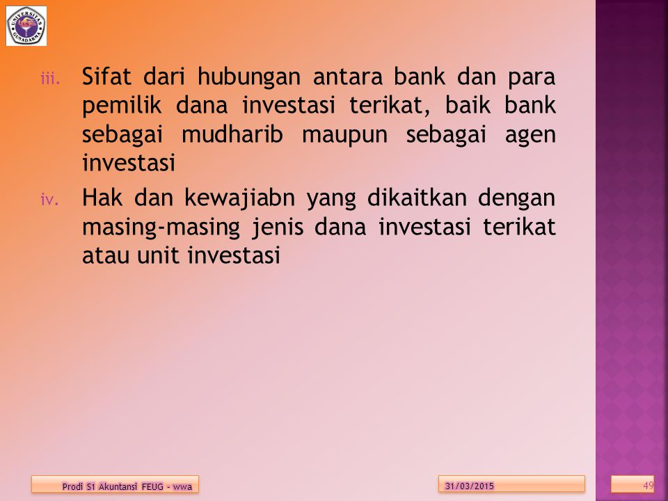 Sifat dari hubungan antara bank dan para pemilik dana investasi terikat, baik bank sebagai mudharib maupun sebagai agen investasi