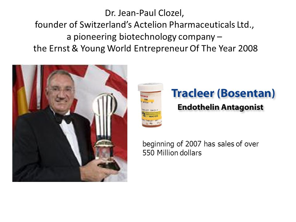 Dr. Jean-Paul Clozel, founder of Switzerland's Actelion Pharmaceuticals Ltd., a pioneering biotechnology company – the Ernst & Young World Entrepreneur Of The Year 2008