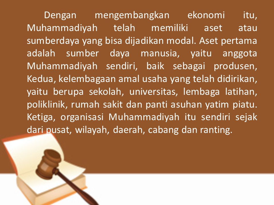 Dengan mengembangkan ekonomi itu, Muhammadiyah telah memiliki aset atau sumberdaya yang bisa dijadikan modal.