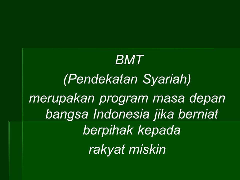 BMT (Pendekatan Syariah) merupakan program masa depan bangsa Indonesia jika berniat berpihak kepada.