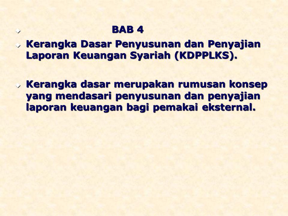 BAB 4 Kerangka Dasar Penyusunan dan Penyajian Laporan Keuangan Syariah (KDPPLKS).
