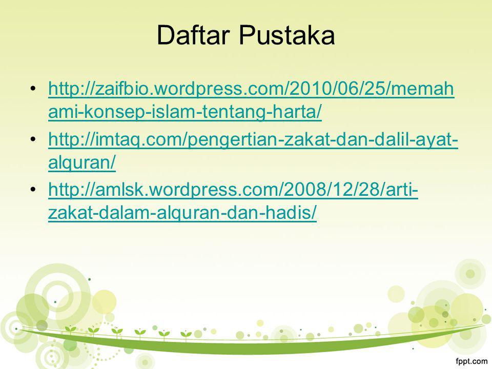 Daftar Pustaka http://zaifbio.wordpress.com/2010/06/25/memahami-konsep-islam-tentang-harta/