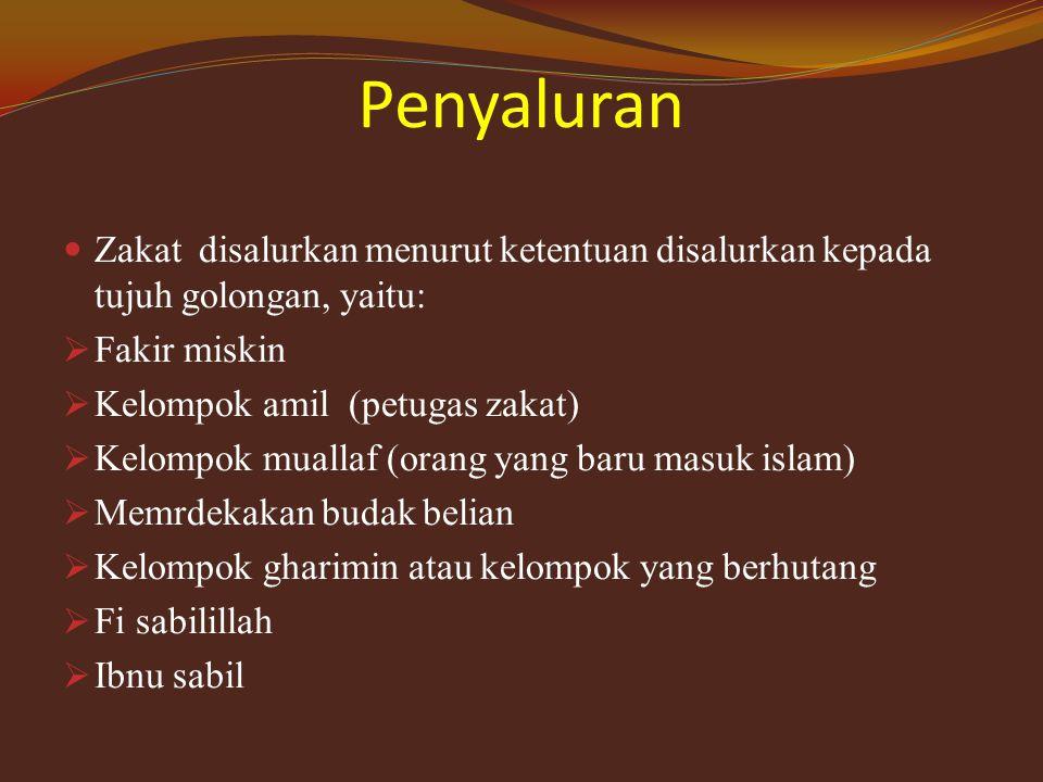 Penyaluran Zakat disalurkan menurut ketentuan disalurkan kepada tujuh golongan, yaitu: Fakir miskin.