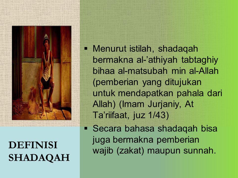 Menurut istilah, shadaqah bermakna al-'athiyah tabtaghiy bihaa al-matsubah min al-Allah (pemberian yang ditujukan untuk mendapatkan pahala dari Allah) (Imam Jurjaniy, At Ta'riifaat, juz 1/43)
