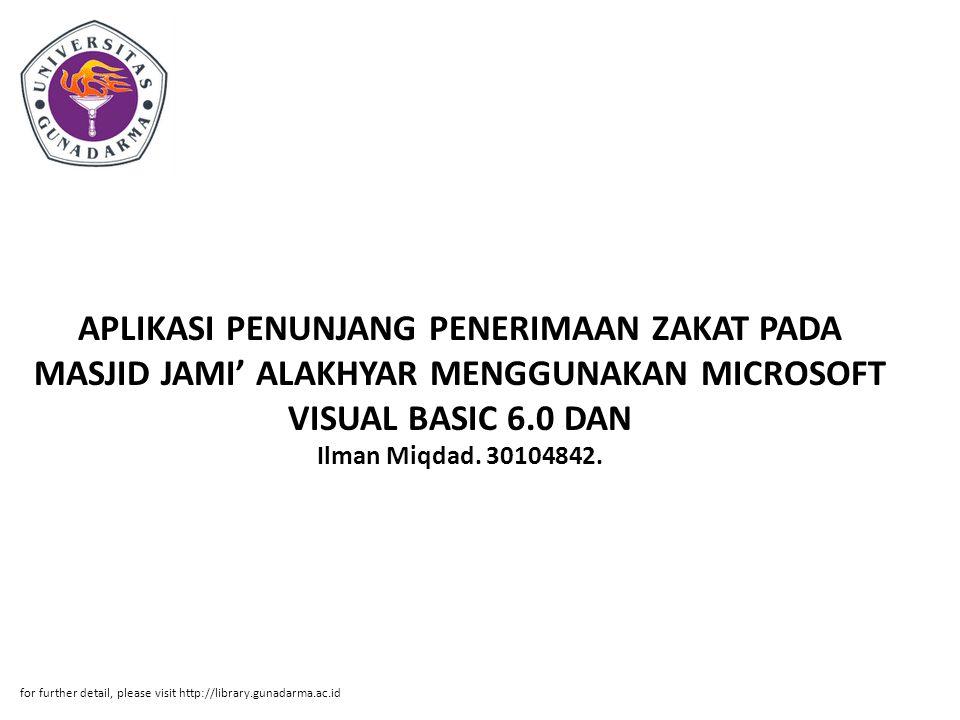 APLIKASI PENUNJANG PENERIMAAN ZAKAT PADA MASJID JAMI' ALAKHYAR MENGGUNAKAN MICROSOFT VISUAL BASIC 6.0 DAN Ilman Miqdad. 30104842.