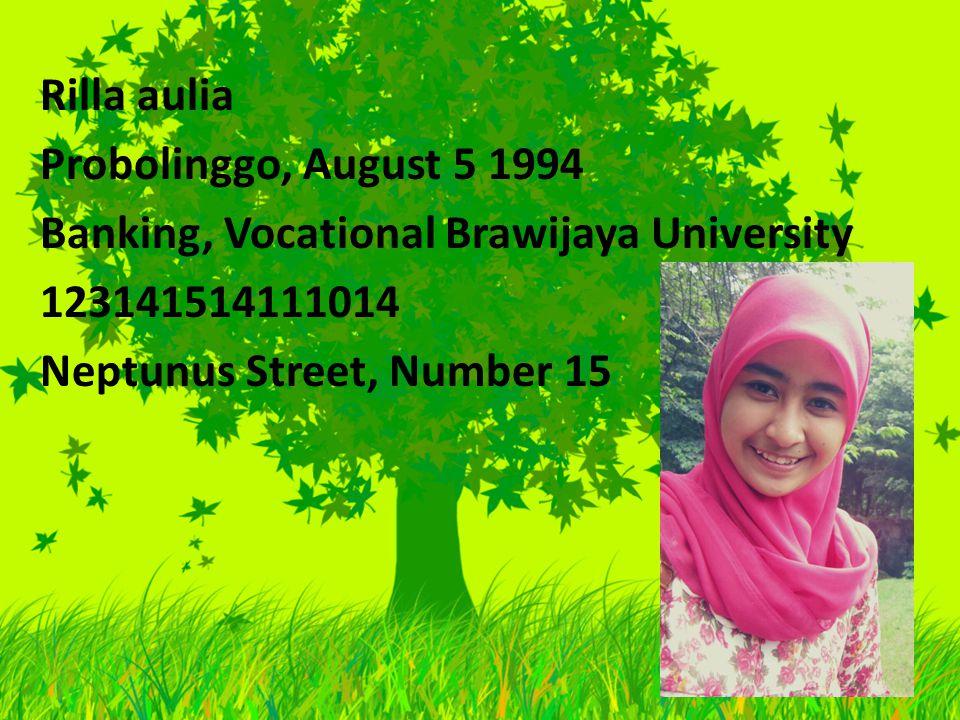 Rilla aulia Probolinggo, August 5 1994 Banking, Vocational Brawijaya University 123141514111014 Neptunus Street, Number 15