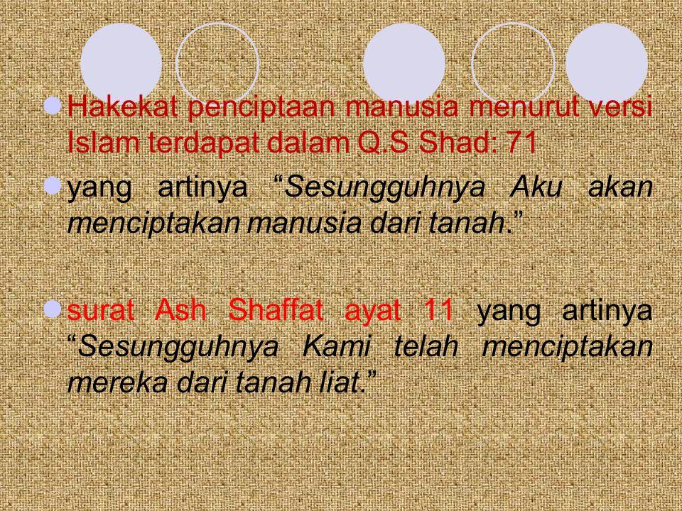 Hakekat penciptaan manusia menurut versi Islam terdapat dalam Q