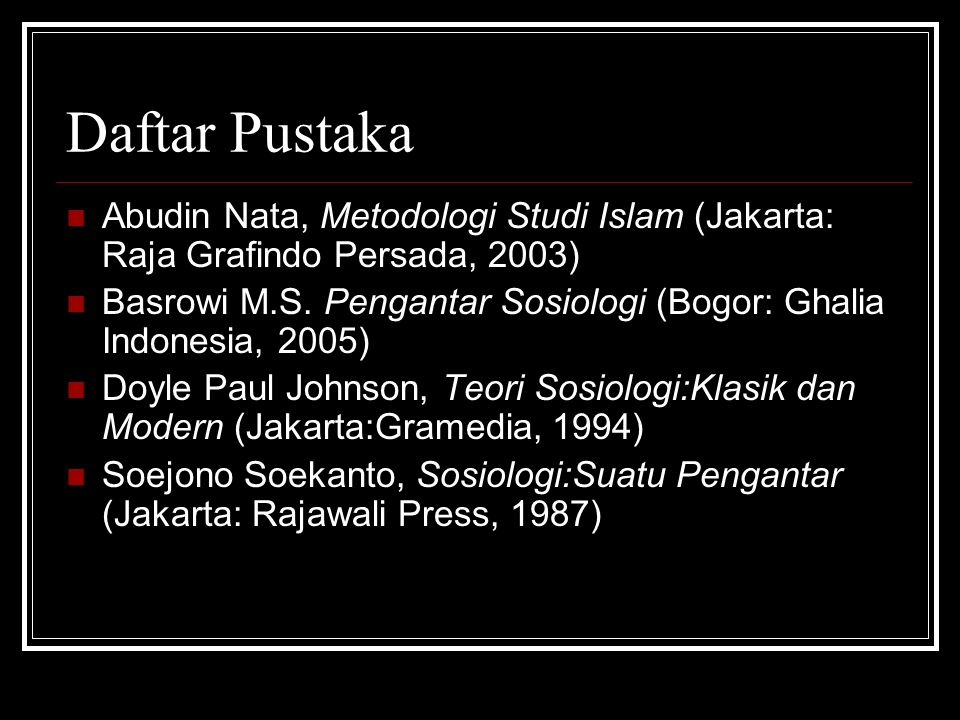 Daftar Pustaka Abudin Nata, Metodologi Studi Islam (Jakarta: Raja Grafindo Persada, 2003)
