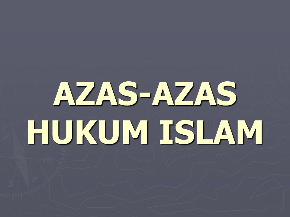 AZAS-AZAS HUKUM ISLAM