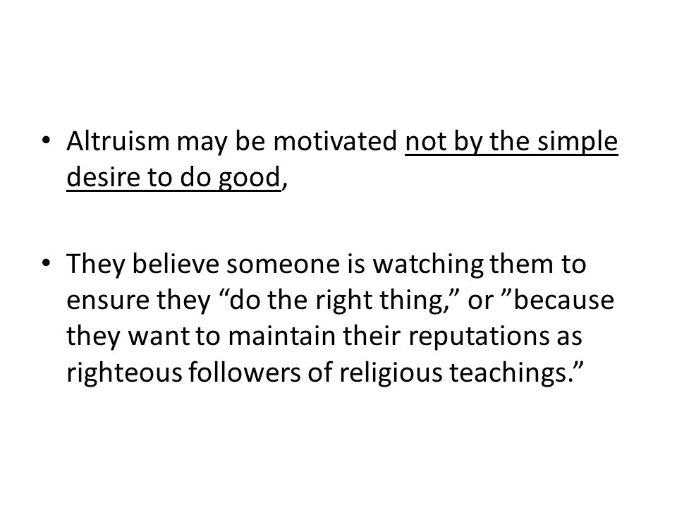 Altruism may be motivated not by the simple desire to do good,