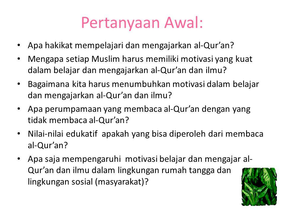 Pertanyaan Awal: Apa hakikat mempelajari dan mengajarkan al-Qur'an