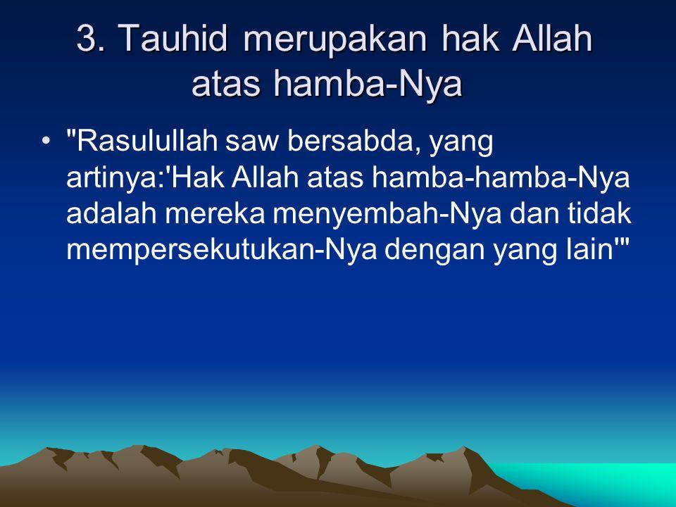 3. Tauhid merupakan hak Allah atas hamba-Nya
