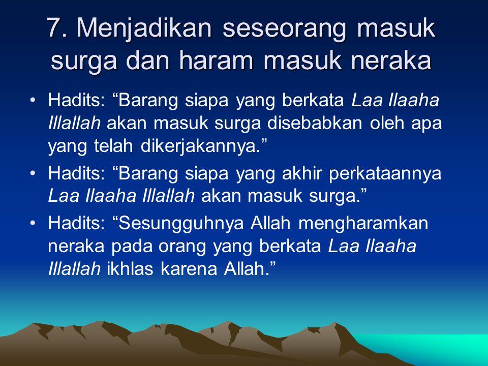 7. Menjadikan seseorang masuk surga dan haram masuk neraka
