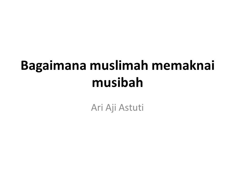 Bagaimana muslimah memaknai musibah