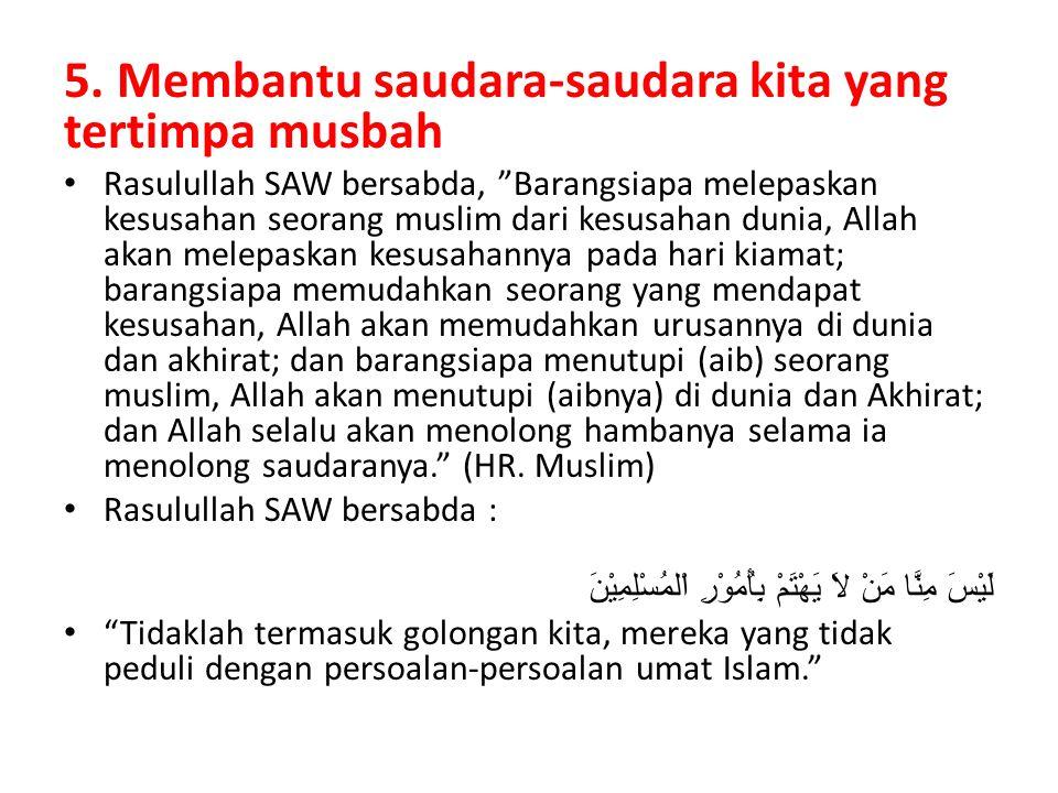 5. Membantu saudara-saudara kita yang tertimpa musbah